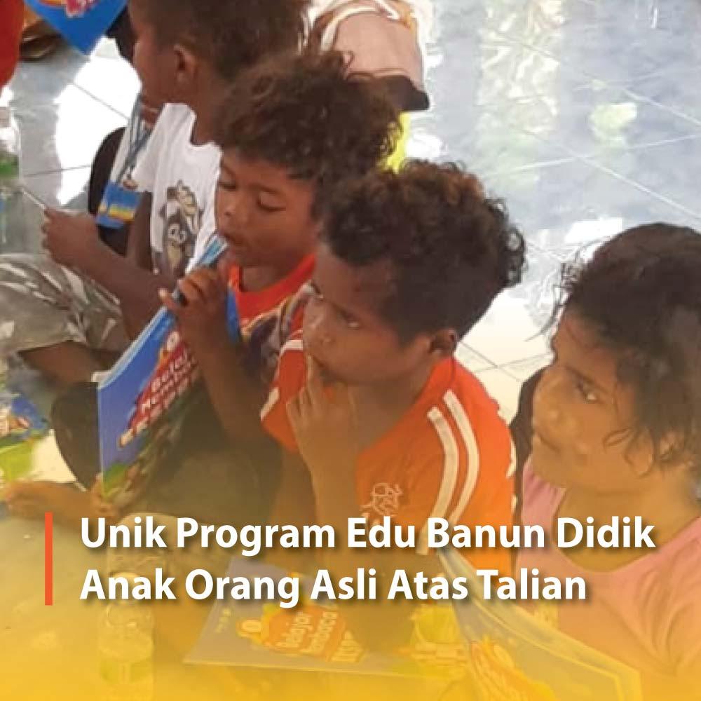 Unik Program Edu Banun Didik  Anak Orang Asli Atas Talian