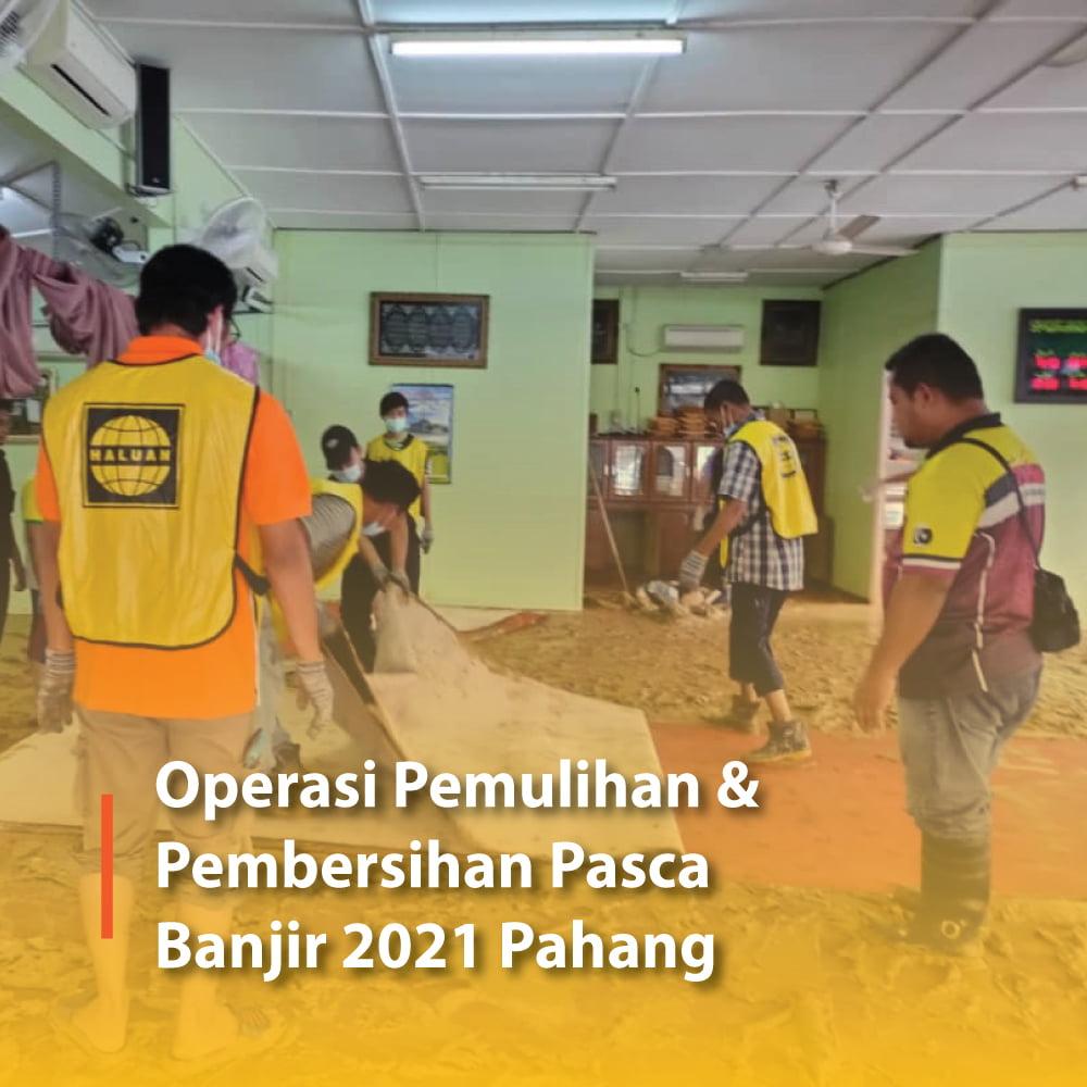 Operasi Pemulihan dan Pembersihan Pasca Banjir 2021 Pahang