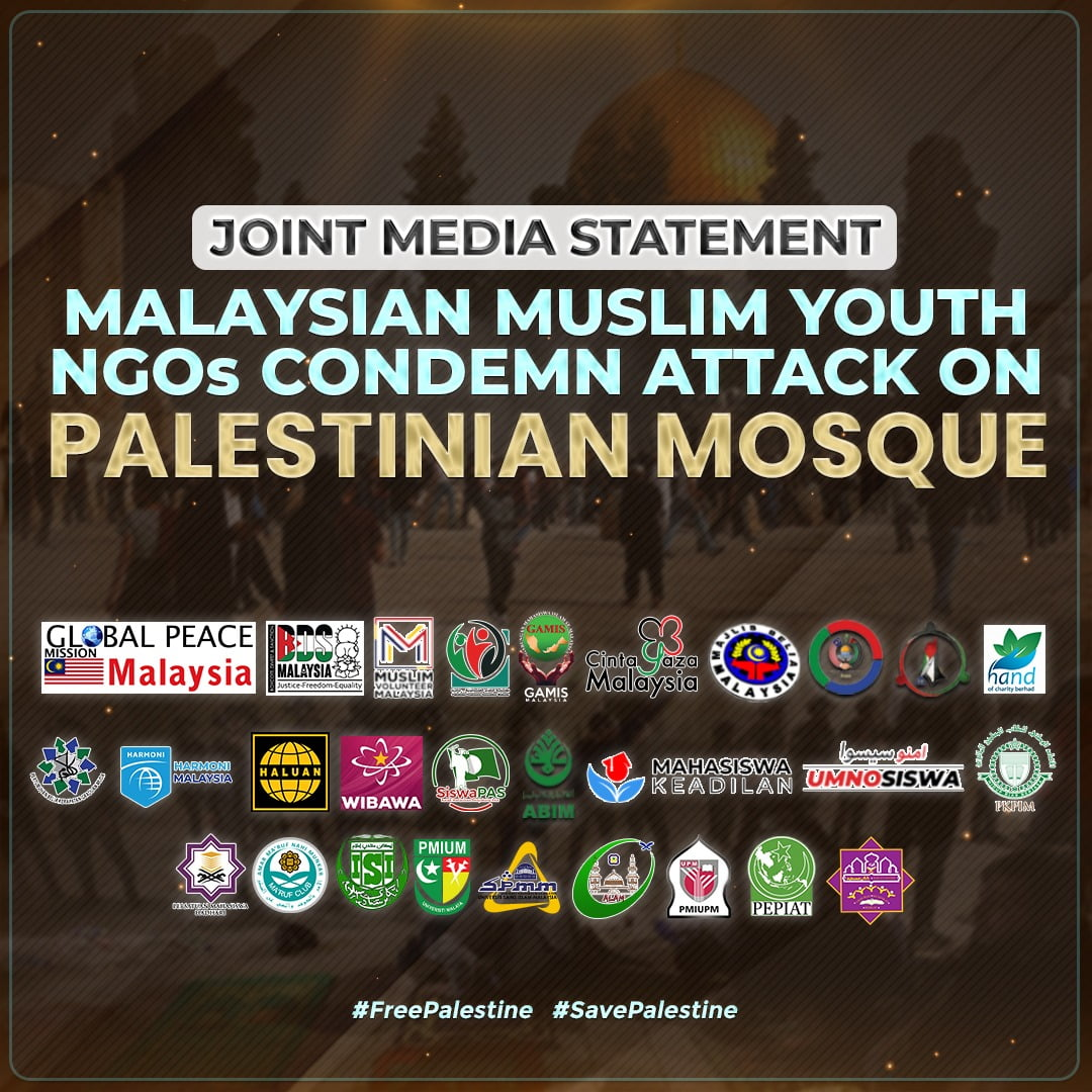 MALAYSIAN MUSLIM YOUTH NGOs CONDEMN ATTACK ON PALESTINIAN MOSQUE