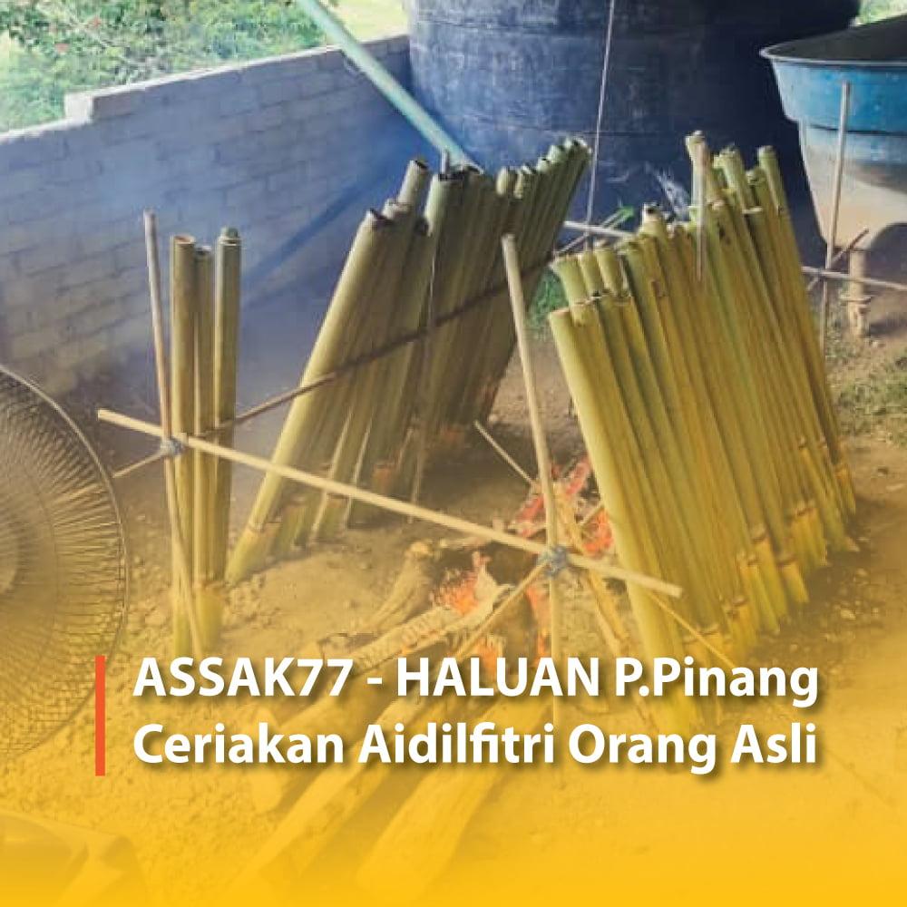 ASSAK77 – HALUAN P.Pinang Ceriakan Aidilfitri Orang Asli