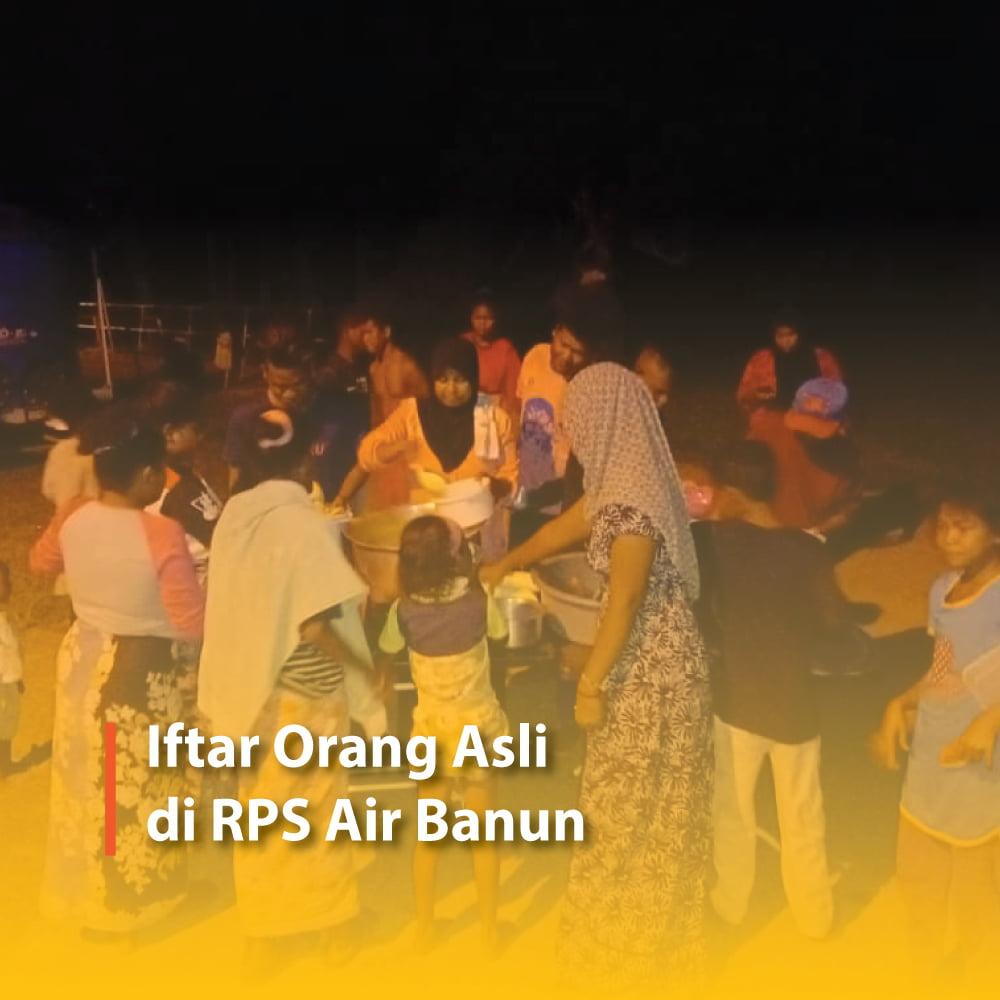 Iftar Orang Asli di RPS Air Banun