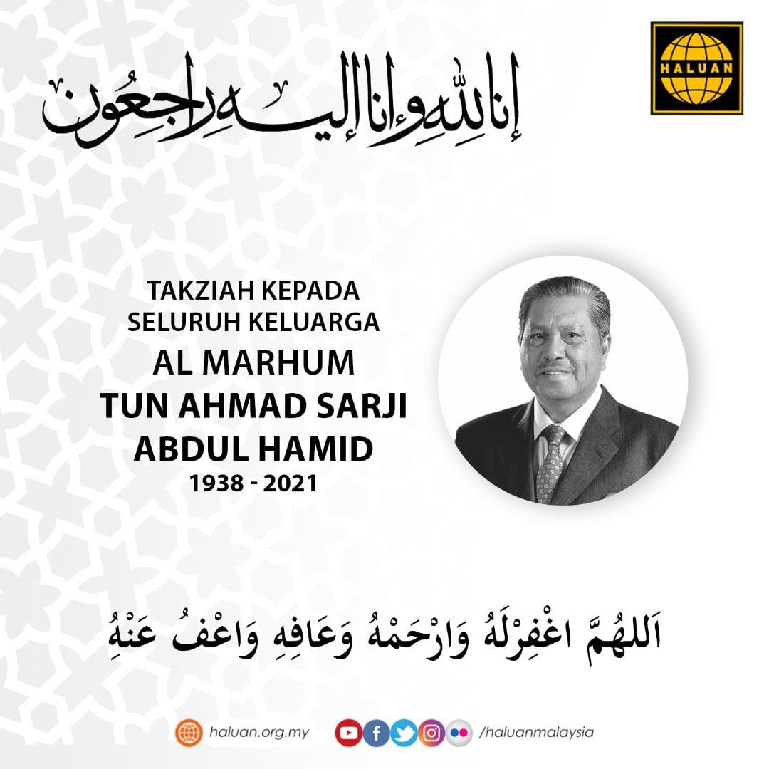 HALUAN merakamkan ucapan takziah kepada semua ahli keluarga almarhum Tun Ahmad Sarji Abdul Hamid.
